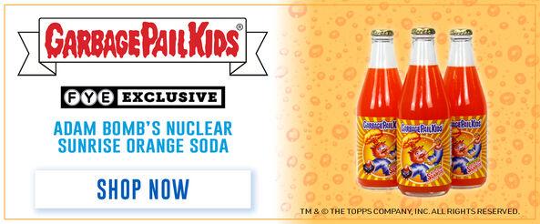 Garbage Pail Kids FYE Exclusive:  Adam Bomb's Nuclear Sunrise Orange Soda! - Shop Now!