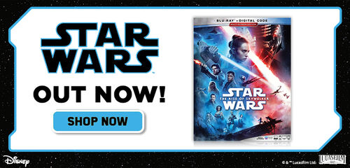 Star Wars Out Now! - Now Available on 4K UHD, Digital & Blu-ray - Shop Now