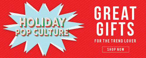 Holiday Pop Culture - Great Gifts for the Trend Lover! Shop Now!