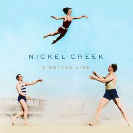 Nickel Creek - Dotted Line