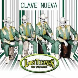 Los Tucanes de Tijuana - Clave Nueva
