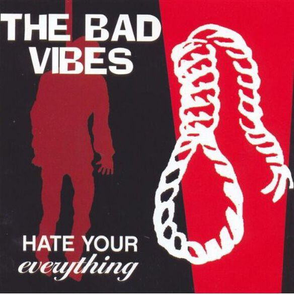 Bad Vibes - Hate Your Everything