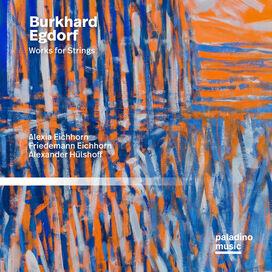 Alexia Eichhorn / Friedemann Eichhorn - Burkhard Egdorf: Works For Strings
