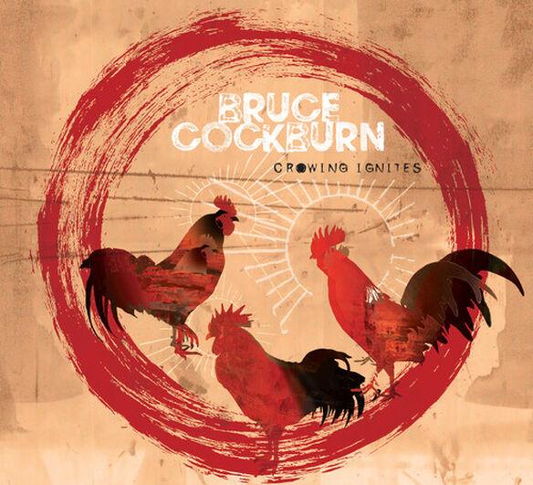 Bruce Cockburn - Crowing Ignites