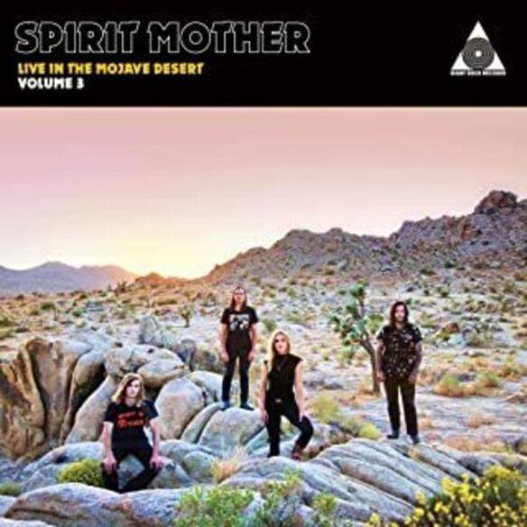 Spirit Mother Live In The Mojave Desert: Volume 3