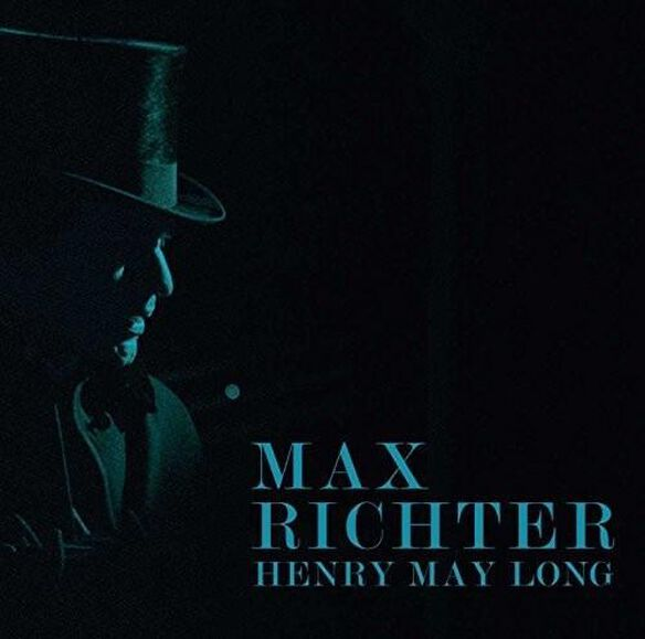 Max Richter - Henry May Long [Original Motion Picture Soundtrack]