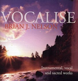 Brian Nelson J. - Vocalise-Instrumental & Vocal Music of Brian J. Nelson
