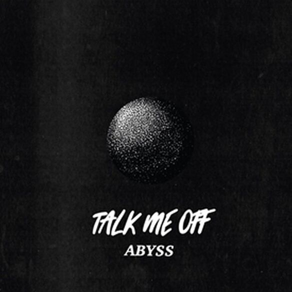 Talk Me Off - Abyss