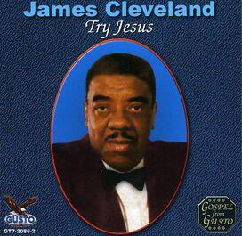 Rev. James Cleveland - Try Jesus