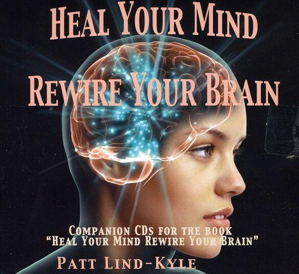 Patt Lind-Kyle - Heal Your Mind, Rewire Your Brain