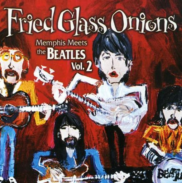 Various Artists - Fried Glass Onions: Memphis Meets The Beatles, Vol. 2