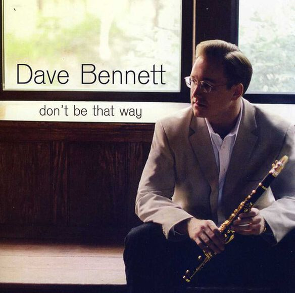 Dave Bennett - Don't Be That Way