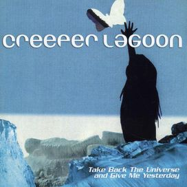 Creeper Lagoon - Take Back the Universe and Give Me Yesterday