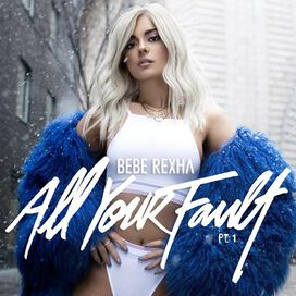 Bebe Rexha - All Your Fault, Pt. 1