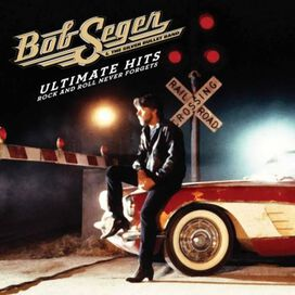 Bob Seger & the Silver Bullet Band - Ultimate Hits: Rock and Roll Never Forgets