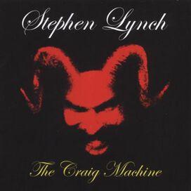 Stephen Lynch - Craig Machine