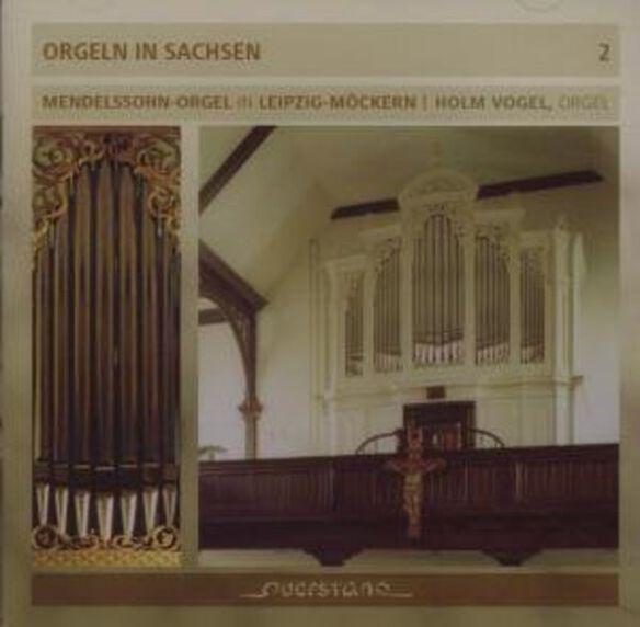 Holm Vogel - Organs in Saxony/Vol 2/Mendelssohn Organ Leipzig