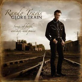Randy Travis - Glory Train: Songs of Faith, Worship & Praise