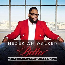 Hezekiah Walker - Azusa, The Next Generation 2: Better