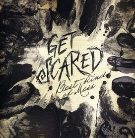 Get Scared - Best Kind of Mess