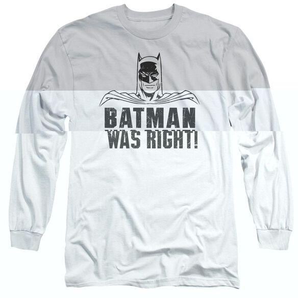 BATMAN WAS RIGHT-L/S T-Shirt