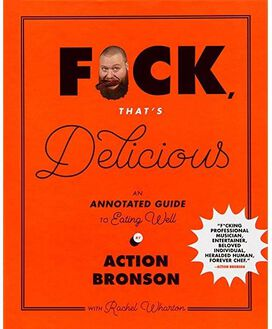 F*ck, That's Delicious: An Annotated Guide to Eating Well [Hardcover Book]
