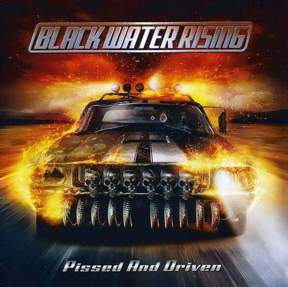 Black Water Rising - Pissed and Driven