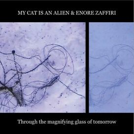 My Cat Is an Alien & Enore Zaffiri - Through the Magnifying Glass of Tomorrow
