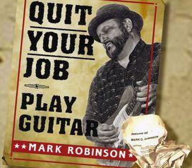 Mark Robinson - Quit Your Job: Play Guitar