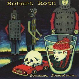 Robert Roth - Someone, Somewhere...