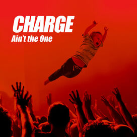 Charge - Ain't The One