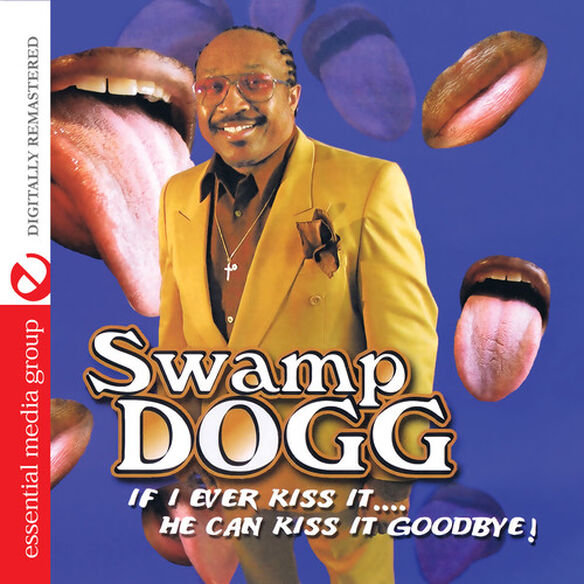 Swamp Dogg - If I Ever Kiss It: He Can Kiss It Goodbye
