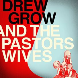 Drew Grow & the Pastors Wives - Drew Grow and The Pastors Wives