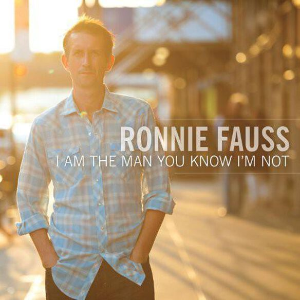 Ronnie Fauss - I Am The Man You Know Im Not