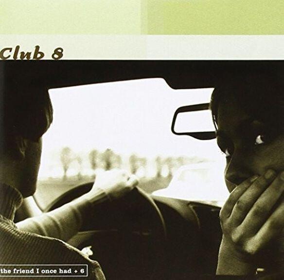 Club 8 - Friend I Once Had