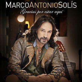 Marco Antonio Solís - Gracias por Estar Aquí