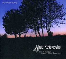 Jakub Kosciuszko - Here Comes the Silent Dusk. Music of Marek Pasiecz