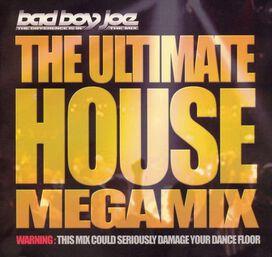 Bad Boy Joe - Ultimate House Megamix