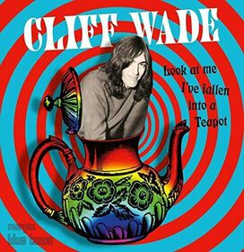 Cliff Wade - Look At Me, I've Fallen Into A Teapot