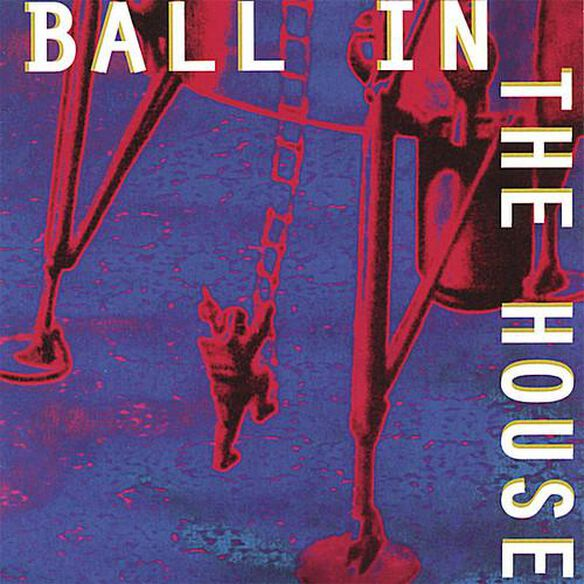 Ball In The House - Ball In The House