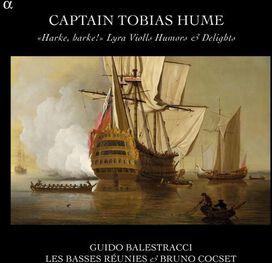 Guido Balestracci/Les Basses Réunies/Bruno Cocset - Captain Tobias Hume: Harke, harke!; Lyra Violls Humors & Delights