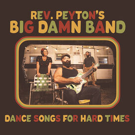 The Reverend Peyton's Big Damn Band - Dance Songs For Hard Times