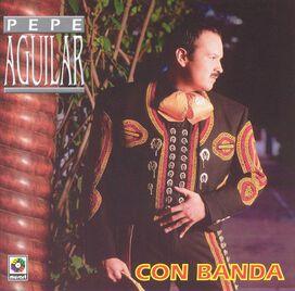 Pepe Aguilar - Con Banda