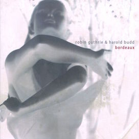 Robin Guthrie & Harold Budd - Bordeaux