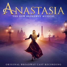 Stephen Flaherty/Lynn Ahrens - Anastasia: The New Broadway Musical [Original Broadway Cast Recording]