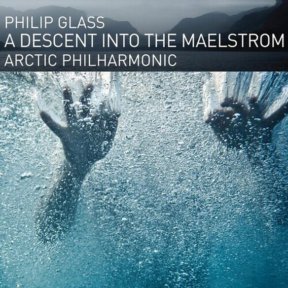 Arctic Philharmonic - Glass: A Descent Into The Maelstrom