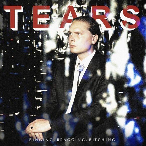 Tears - Binging Bragging Bitching