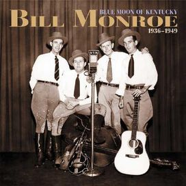 Bill Monroe - Blue Moon of Kentucky 1936-1949