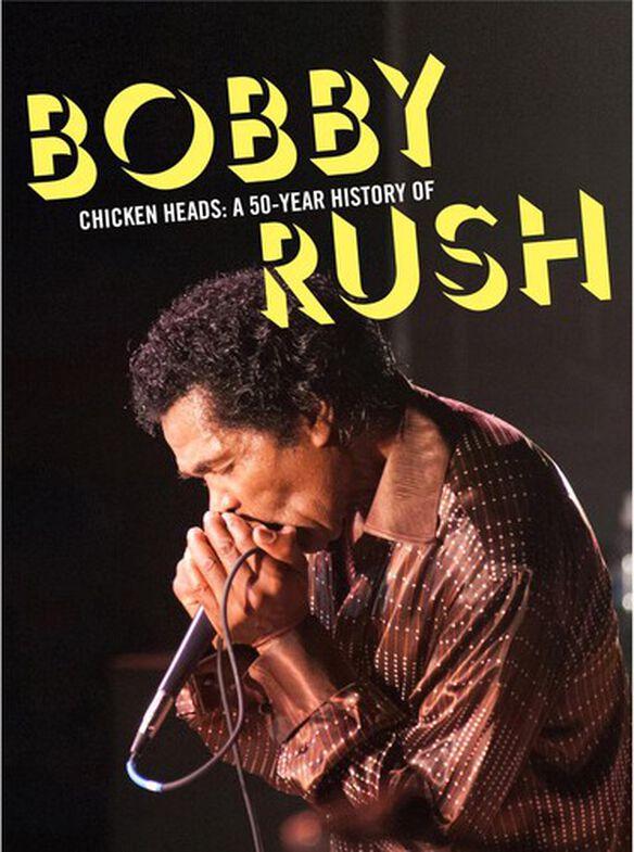 Bobby Rush - Chicken Heads: A 50 Year History of Bobby Rush