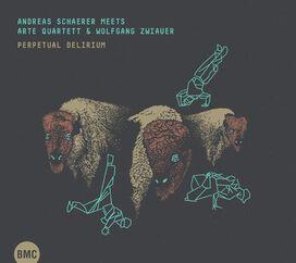 Andreas Schaerer/Arte Quartett/Wolfgang Zwiauer - Perpetual Delirium